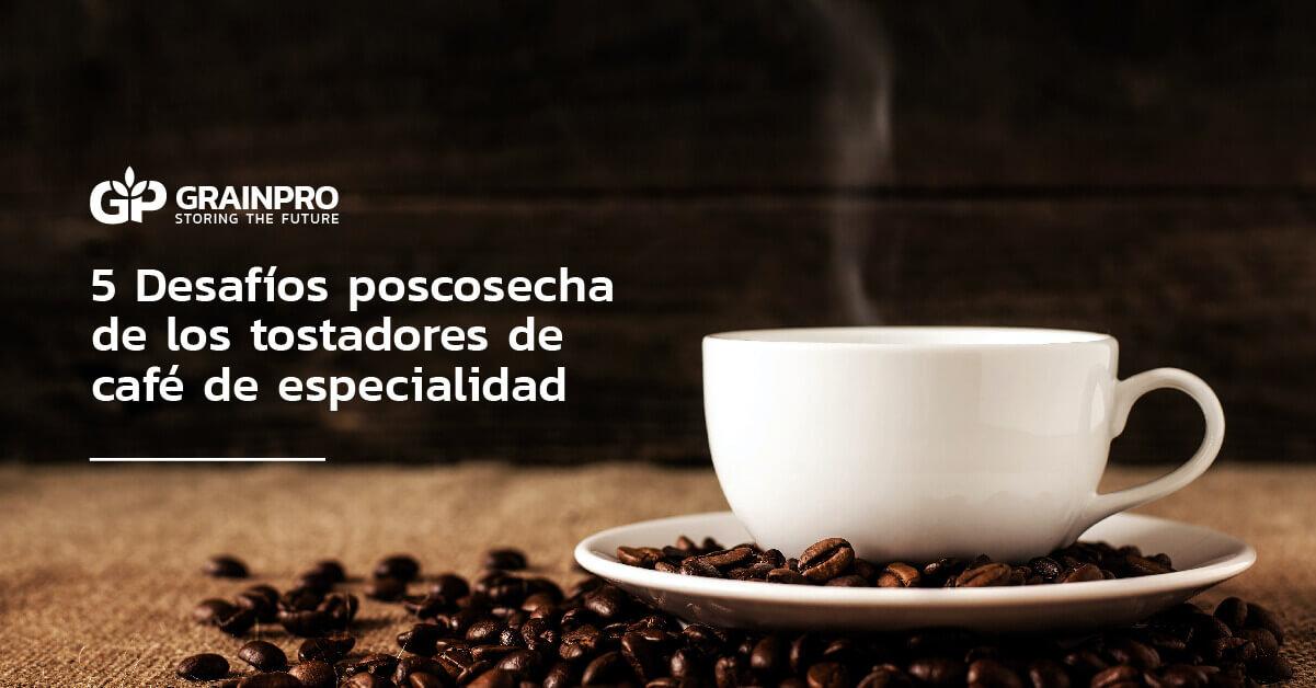 Desafíos poscosecha de los tostadores de café de especialidad